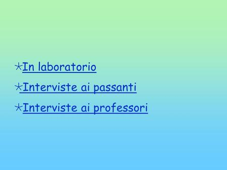 In laboratorio Interviste ai passanti Interviste ai passanti Interviste ai professori.