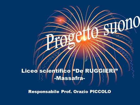 Liceo scientifico De RUGGIERI -Massafra- Responsabile Prof. Orazio PICCOLO.