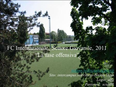 Fase offensiva FC Internazionale, Settore Giovanile, 2011 La fase offensiva Sito: intercampus.inter.it/cgi-bin/res/login Login: