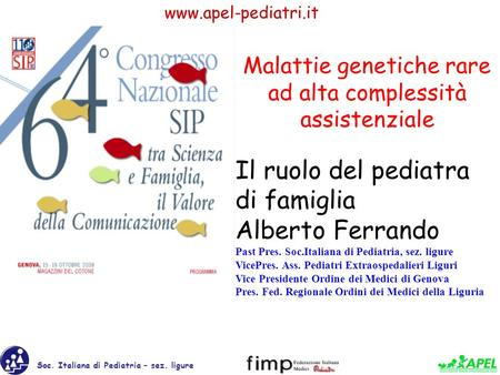 Soc. Italiana di Pediatria – sez. ligure www.apel-pediatri.it Il ruolo del pediatra di famiglia Alberto Ferrando Past Pres. Soc.Italiana di Pediatria,