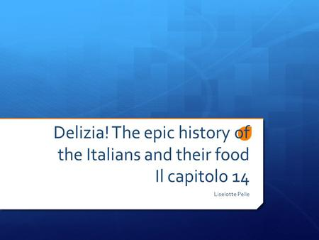 Delizia! The epic history of the Italians and their food Il capitolo 14 Liselotte Pelle.