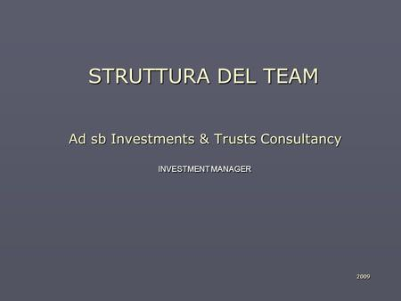 STRUTTURA DEL TEAM Ad sb Investments & Trusts Consultancy INVESTMENT MANAGER 2009.