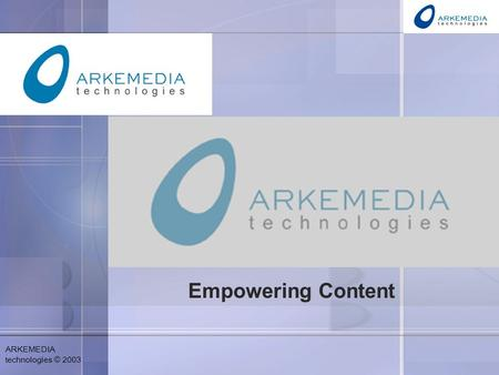 ARKEMEDIA technologies © 2003 Empowering Content.
