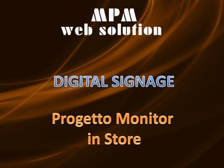 DIGITAL SIGNAGE Progetto Monitor in Store.