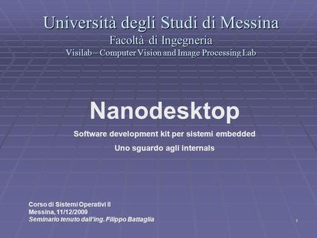 1 Università degli Studi di Messina Facoltà di Ingegneria Visilab – Computer Vision and Image Processing Lab Nanodesktop Software development kit per sistemi.