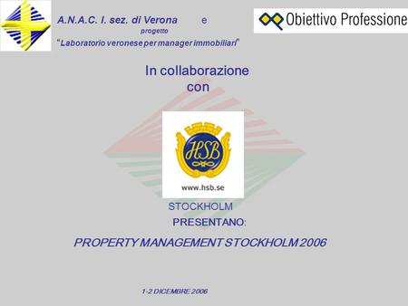 A.N.A.C. I. sez. di Veronae In collaborazione con STOCKHOLM PRESENTANO: Laboratorio veronese per manager immobiliari progetto PROPERTY MANAGEMENT STOCKHOLM.