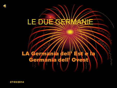 27/03/2014 LE DUE GERMANIE LA Germania dell Est e la Germania dell Ovest.