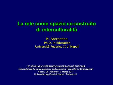 La rete come spazio co-costruito di interculturalità M. Sorrentino Ph.D. in Education Università Federico II di Napoli 18° SEMINARIO INTERNAZIONALE ERASMUS.