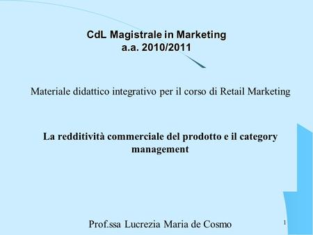 CdL Magistrale in Marketing a.a. 2010/2011 Materiale didattico integrativo per il corso di Retail Marketing La redditività commerciale del prodotto e il.
