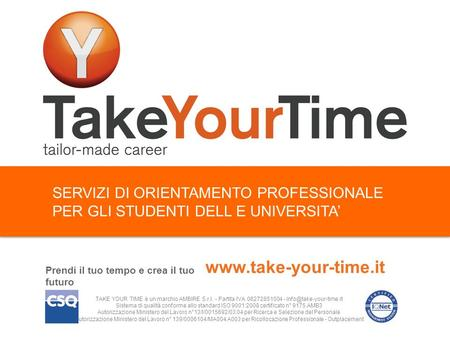SERVIZI DI ORIENTAMENTO PROFESSIONALE PER GLI STUDENTI DELL E UNIVERSITA Prendi il tuo tempo e crea il tuo futuro www.take-your-time.it TAKE YOUR TIME.
