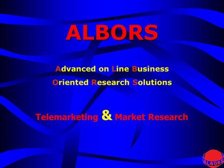 Telemarketing & Market Research Advanced on Line Business Oriented Research Solutions ALBORS.