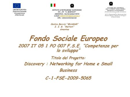 Fondo Sociale Europeo 2007 IT 05 1 PO 007 F.S.E. Competenze per lo sviluppo Titolo del Progetto: Discovery : Networking for Home e Small Business C-1-FSE-2009-5065.