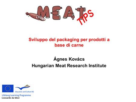 Sviluppo del packaging per prodotti a base di carne Ágnes Kovács Hungarian Meat Research Institute Leonardo da Vinci.