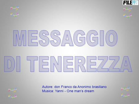 Autore: don Franco da Anonimo brasiliano Musica: Yanni - One mans dream.