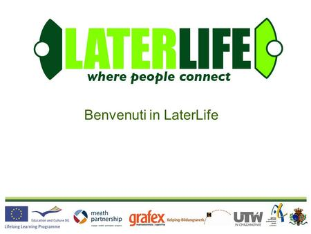 Social Networking for Senior Citizens A Grundtvig Funded Project Benvenuti in LaterLife.
