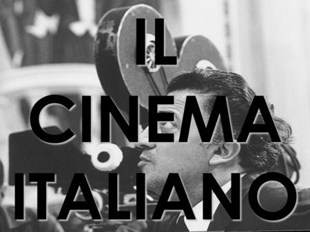 IL CINEMA ITALIANO.
