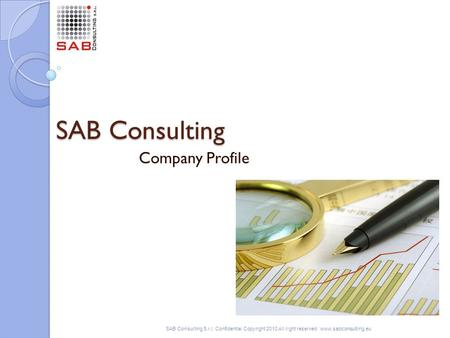 SAB Consulting Company Profile SAB Consulting S.r.l. Confidential Copyright 2010 All right reserved www.sabconsulting.eu Inserire Foto.