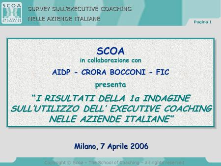 Pagina 1 Copyright © Scoa – The School of Coaching – all rights reserved SCOA in collaborazione con AIDP - CRORA BOCCONI - FIC presenta I RISULTATI DELLA.