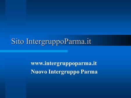 Sito IntergruppoParma.it www.intergruppoparma.it Nuovo Intergruppo Parma.