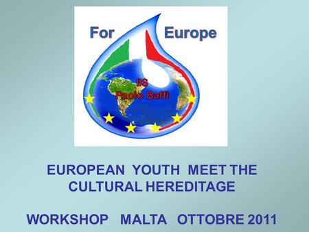 EUROPEAN YOUTH MEET THE CULTURAL HEREDITAGE WORKSHOP MALTA OTTOBRE 2011.