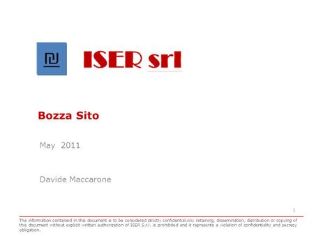 May 2011 Davide Maccarone The information contained in this document is to be considered strictly confidential.Any retaining, dissemination, distribution.