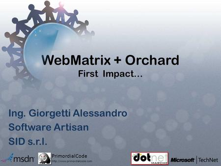 PrimordialCode  WebMatrix + Orchard First Impact… Ing. Giorgetti Alessandro Software Artisan SID s.r.l.