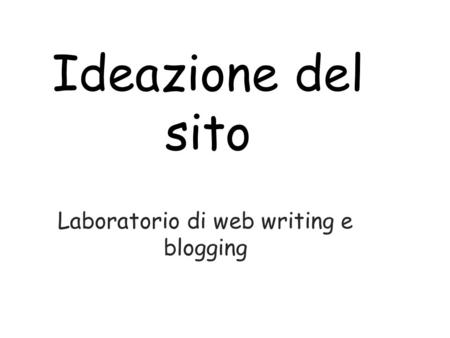 Ideazione del sito Laboratorio di web writing e blogging.
