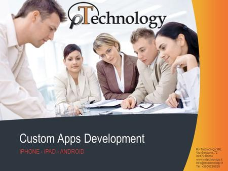 Ro Technology SRL Via Genzano, 72 00179 Roma  Tel. +3906789829 Custom Apps Development IPHONE - IPAD - ANDROID.