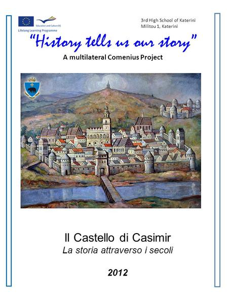 3rd High School of Katerini Militou 1, Katerini History tells us our story A multilateral Comenius Project Il Castello di Casimir La storia attraverso.
