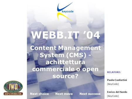 KeyCode next choice, next move, next success! Webb.it 04 Padova 06.05.2004 Next choiceNext moveNext success keycode WEBB.IT 04 Content Management System.