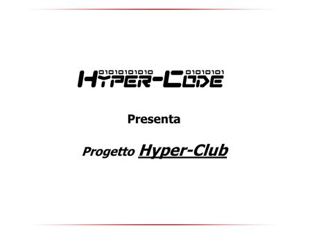 Presenta Progetto Hyper-Club. Hyper-code Via Domenico Mercante 6, 37137 Verona (VR) – Tel. 045-2020460 Cell. 349-4547966 mail. Chi.