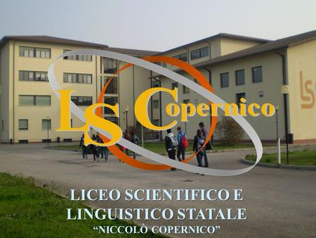 LICEO SCIENTIFICO E LINGUISTICO STATALE NICCOLÒ COPERNICO.