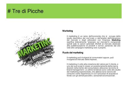 # Tre di Picche Marketing Il marketing è un ramo dell'economia che si occupa dello studio descrittivo del me1rcato e dell'analisi dell'interazione del.