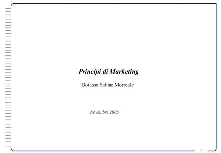 1 Novembre 2005 Principi di Marketing Dott.ssa Sabina Morreale.