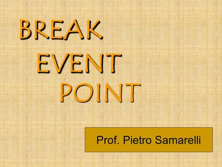 POINT BREAKBREAK EVENTEVENT Prof. Pietro Samarelli.