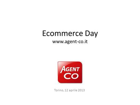 Ecommerce Day www.agent-co.it Torino, 12 aprile 2013.