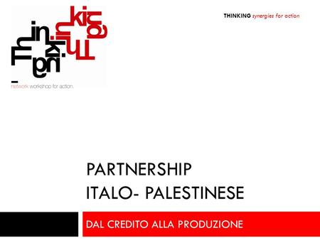 PARTNERSHIP ITALO- PALESTINESE DAL CREDITO ALLA PRODUZIONE THINKING synergies for action.