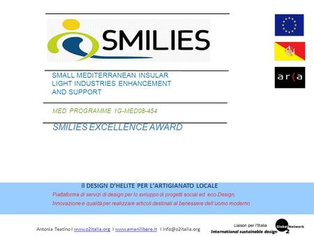 MED PROGRAMME 1G-MED08-454 SMILIES EXCELLENCE AWARD SMALL MEDITERRANEAN INSULAR LIGHT INDUSTRIES ENHANCEMENT AND SUPPORT il DESIGN D'HELITE PER L'ARTIGIANATO.