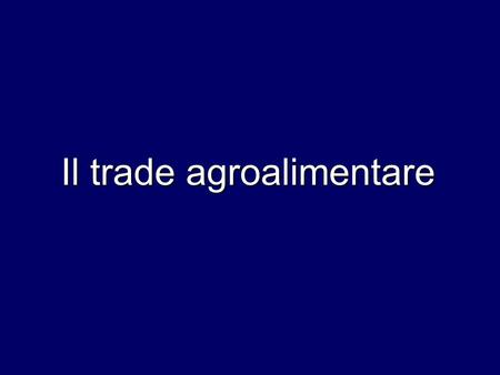 Il trade agroalimentare. 1. Il commercio allingrosso.