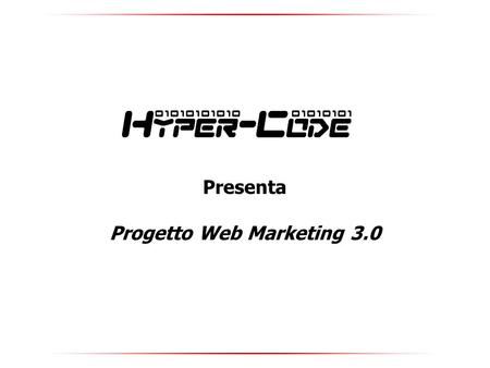 Presenta Progetto Web Marketing 3.0. Hyper-code Via Domenico Mercante 6, 37137 Verona (VR) – Tel. 045-2020460 Cell. 349-4547966 mail.