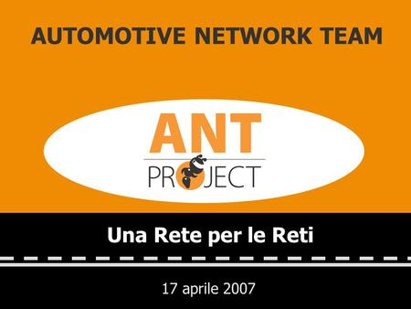 17 aprile 2007 AUTOMOTIVE NETWORK TEAM Una Rete per le Reti.
