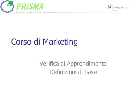 Corso di Marketing Verifica di Apprendimento Definizioni di base.