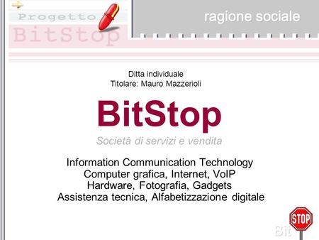 Bit Information Communication Technology Computer grafica, Internet, VoIP Hardware, Fotografia, Gadgets Assistenza tecnica, Alfabetizzazione digitale BitStop.