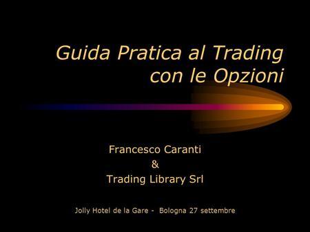 Guida pratica al trading con le opzioni francesco caranti