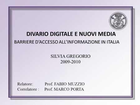 DIVARIO DIGITALE E NUOVI MEDIA SILVIA GREGORIO 2009-2010 Relatore: Prof. FABIO MUZZIO Correlatore : Prof. MARCO PORTA BARRIERE DACCESSO ALLINFORMAZIONE.