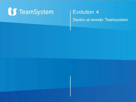 Evolution 4 Dentro al mondo Teamsystem.