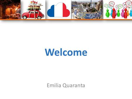 Welcome Emilia Quaranta. What we are going to do: Explore a range of activities for use in teaching languages.