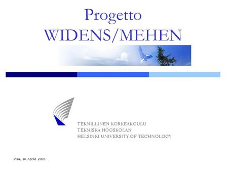 Progetto WIDENS/MEHEN Pisa, 16 Aprile 2005. Progetto WIDENS/MEHEN Pisa, 16 Aprile 2005 WIreless DEployable Network System (WIDENS) Meshing European Heterogeneous.