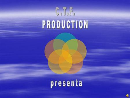 C.T.F. PRODUCTION presenta.