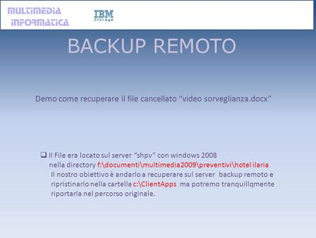 BACKUP REMOTO Il File era locato sul server shpv con windows 2008 nella directory f:\documenti\multimedia2009\preventivi\hotel ilaria Il nostro obiettivo.
